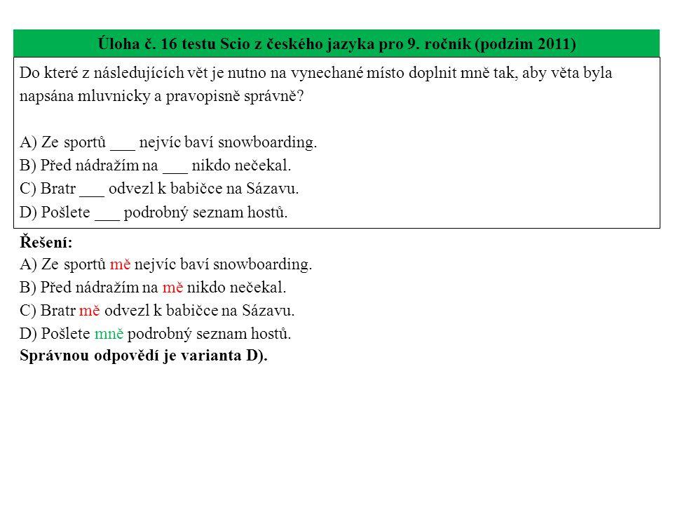 Úloha č. 16 testu Scio z českého jazyka pro 9. ročník (podzim 2011) Do které z následujících vět je nutno na vynechané místo doplnit mně tak, aby věta