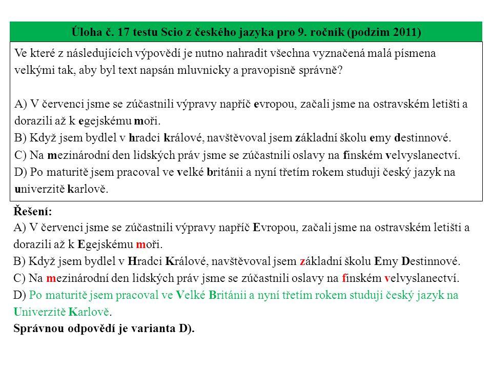Úloha č. 17 testu Scio z českého jazyka pro 9. ročník (podzim 2011) Ve které z následujících výpovědí je nutno nahradit všechna vyznačená malá písmena