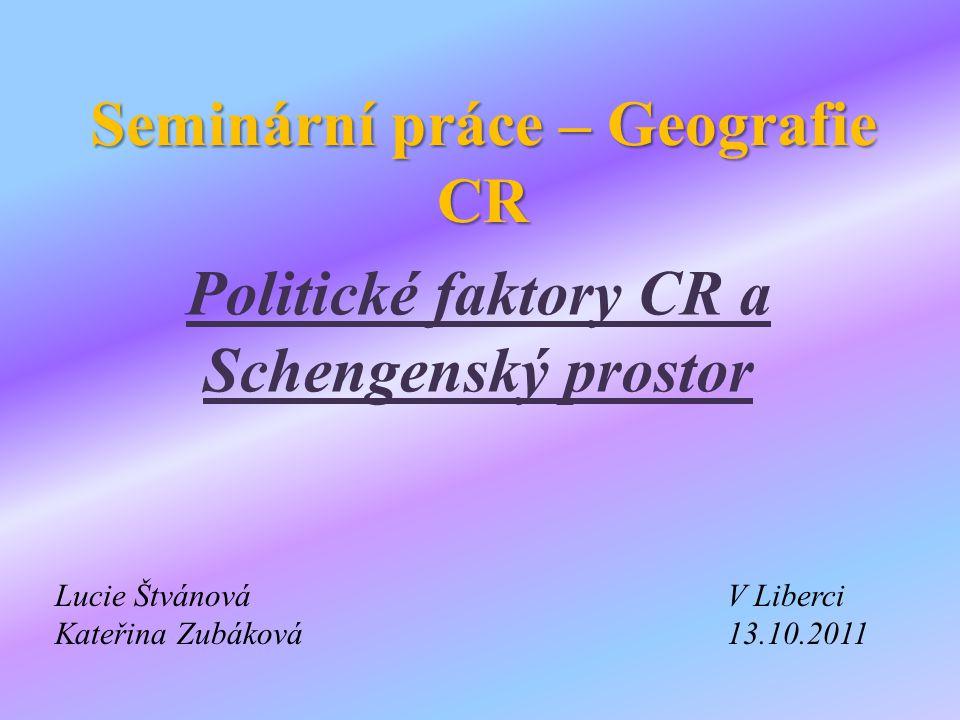 Seminární práce – Geografie CR Politické faktory CR a Schengenský prostor Lucie ŠtvánováV Liberci Kateřina Zubáková13.10.2011