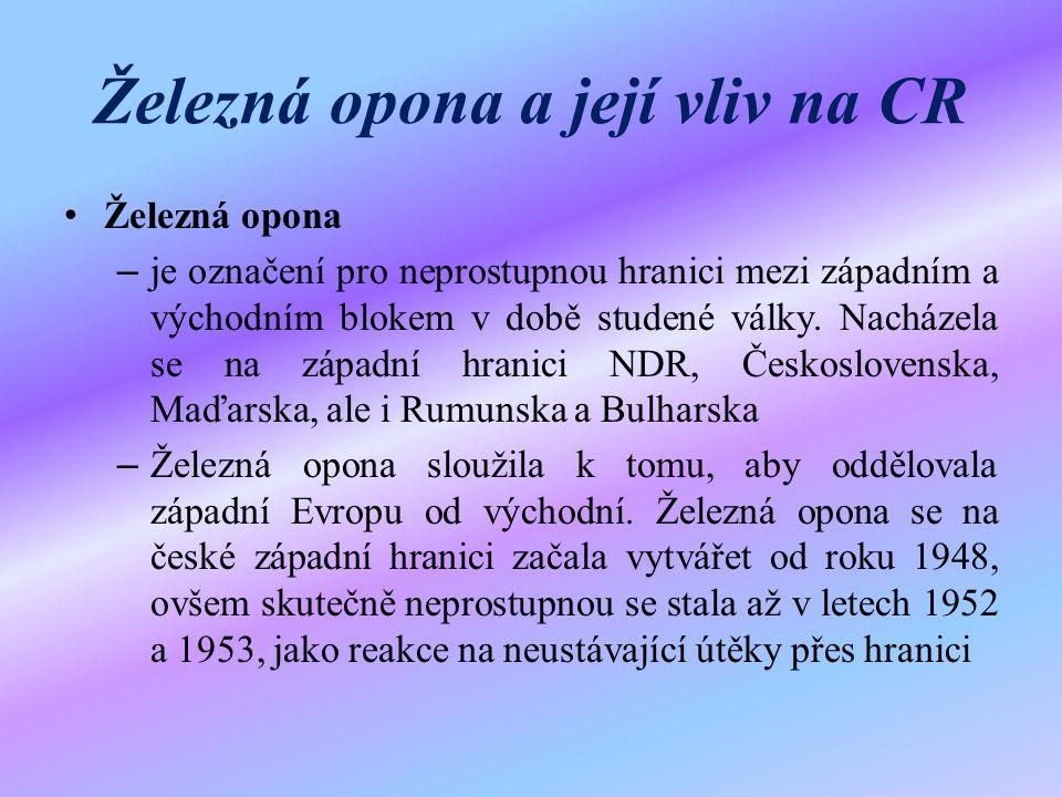 Železná opona a její vliv na CR Železná opona – je označení pro neprostupnou hranici mezi západním a východním blokem v době studené války. Nacházela