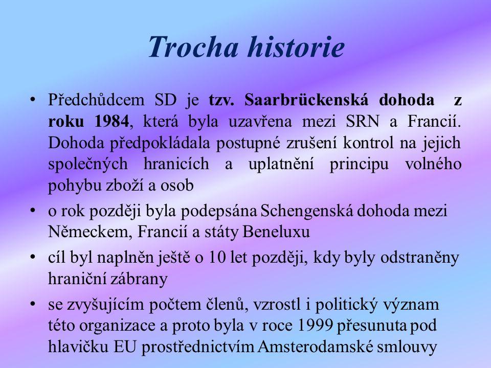 Trocha historie Předchůdcem SD je tzv. Saarbrückenská dohoda z roku 1984, která byla uzavřena mezi SRN a Francií. Dohoda předpokládala postupné zrušen