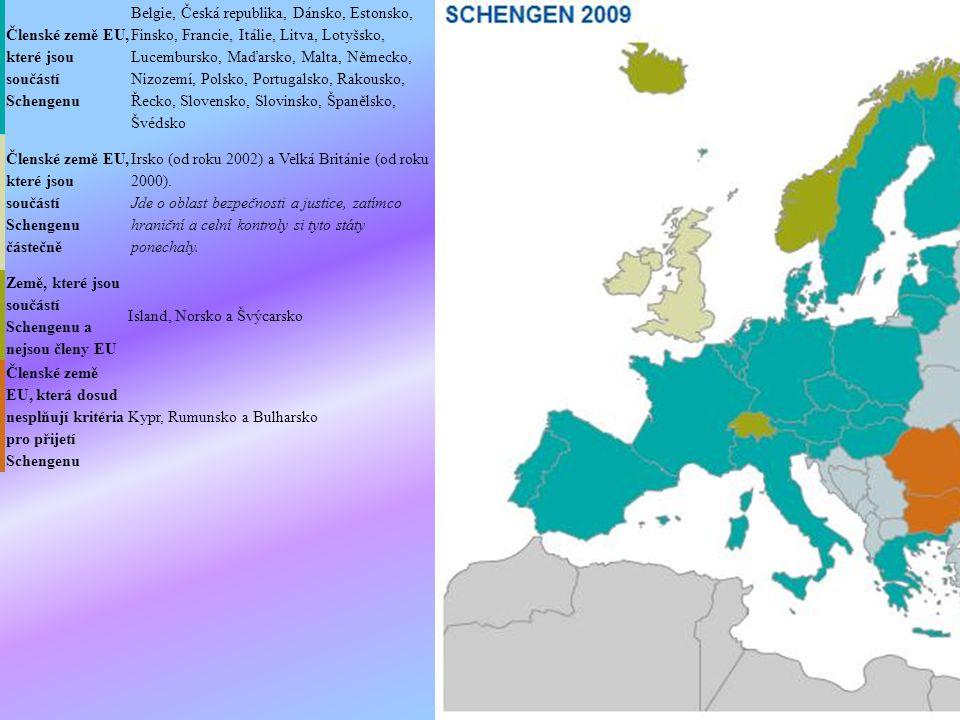 Členské země EU, které jsou součástí Schengenu Belgie, Česká republika, Dánsko, Estonsko, Finsko, Francie, Itálie, Litva, Lotyšsko, Lucembursko, Maďarsko, Malta, Německo, Nizozemí, Polsko, Portugalsko, Rakousko, Řecko, Slovensko, Slovinsko, Španělsko, Švédsko Členské země EU, které jsou součástí Schengenu částečně Irsko (od roku 2002) a Velká Británie (od roku 2000).
