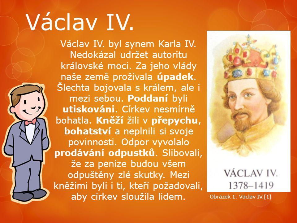 Václav IV. Václav IV. byl synem Karla IV. Nedokázal udržet autoritu královské moci. Za jeho vlády naše země prožívala úpadek. Šlechta bojovala s krále