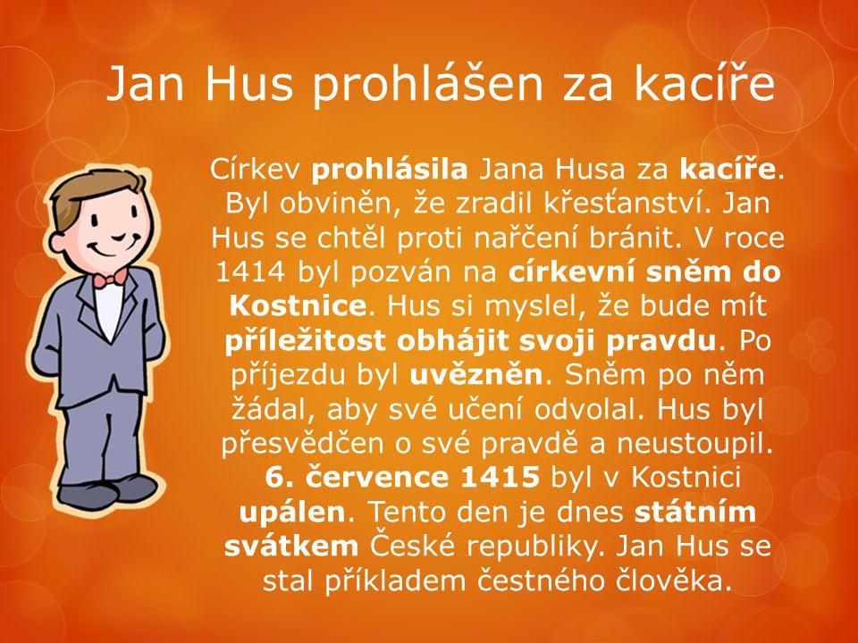 Jan Hus prohlášen za kacíře Církev prohlásila Jana Husa za kacíře. Byl obviněn, že zradil křesťanství. Jan Hus se chtěl proti nařčení bránit. V roce 1