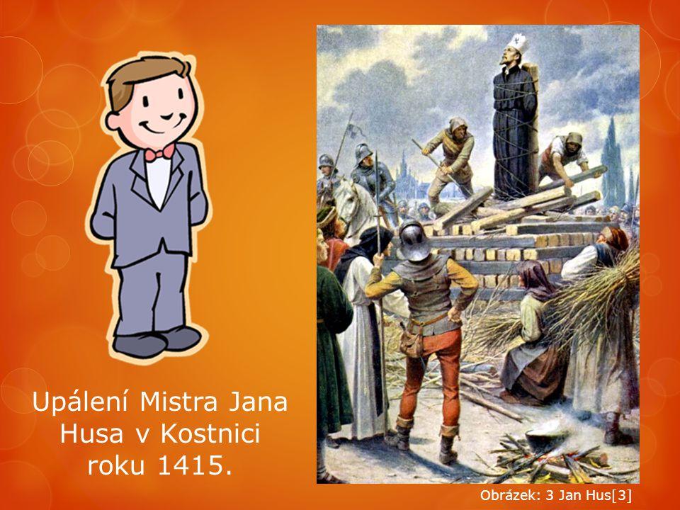 Upálení Mistra Jana Husa v Kostnici roku 1415. Obrázek: 3 Jan Hus[3]