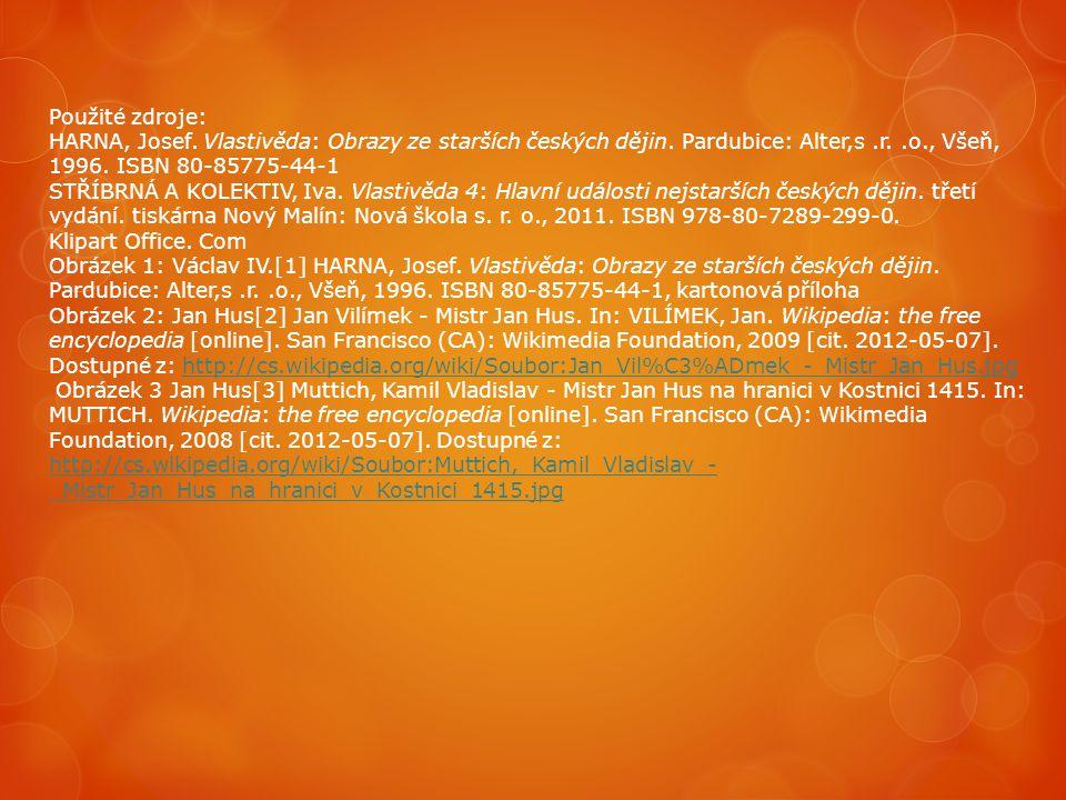 Použité zdroje: HARNA, Josef. Vlastivěda: Obrazy ze starších českých dějin. Pardubice: Alter,s.r..o., Všeň, 1996. ISBN 80-85775-44-1 STŘÍBRNÁ A KOLEKT