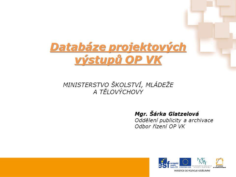 Základní cíle:  Širší využitelnost – smyslem je volné šíření inovativních materiálů, které vznikají v rámci projektů OP VK, a zajištění jejich většího praktického využití napříč vzdělávacími subjekty  Transparentnost – databáze je veřejná.