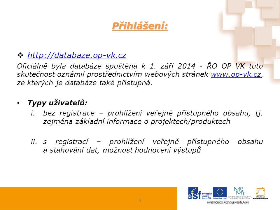 Přihlášení:  http://databaze.op-vk.cz http://databaze.op-vk.cz Oficiálně byla databáze spuštěna k 1. září 2014 - ŘO OP VK tuto skutečnost oznámil pro