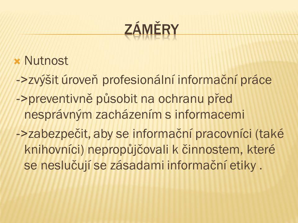  Nutnost ->zvýšit úroveň profesionální informační práce ->preventivně působit na ochranu před nesprávným zacházením s informacemi ->zabezpečit, aby s