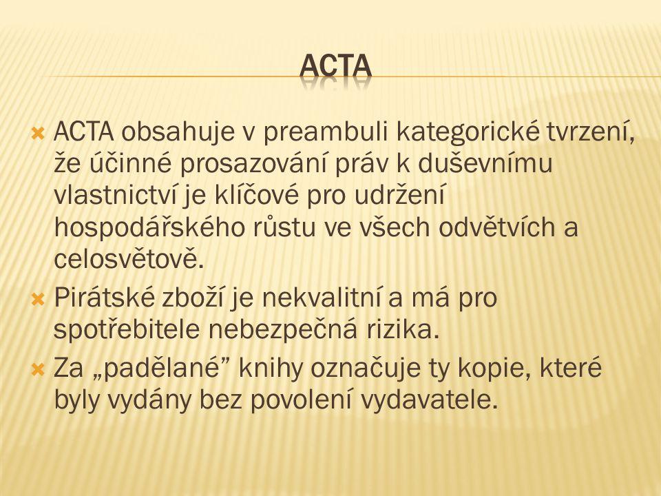  ACTA obsahuje v preambuli kategorické tvrzení, že účinné prosazování práv k duševnímu vlastnictví je klíčové pro udržení hospodářského růstu ve všec