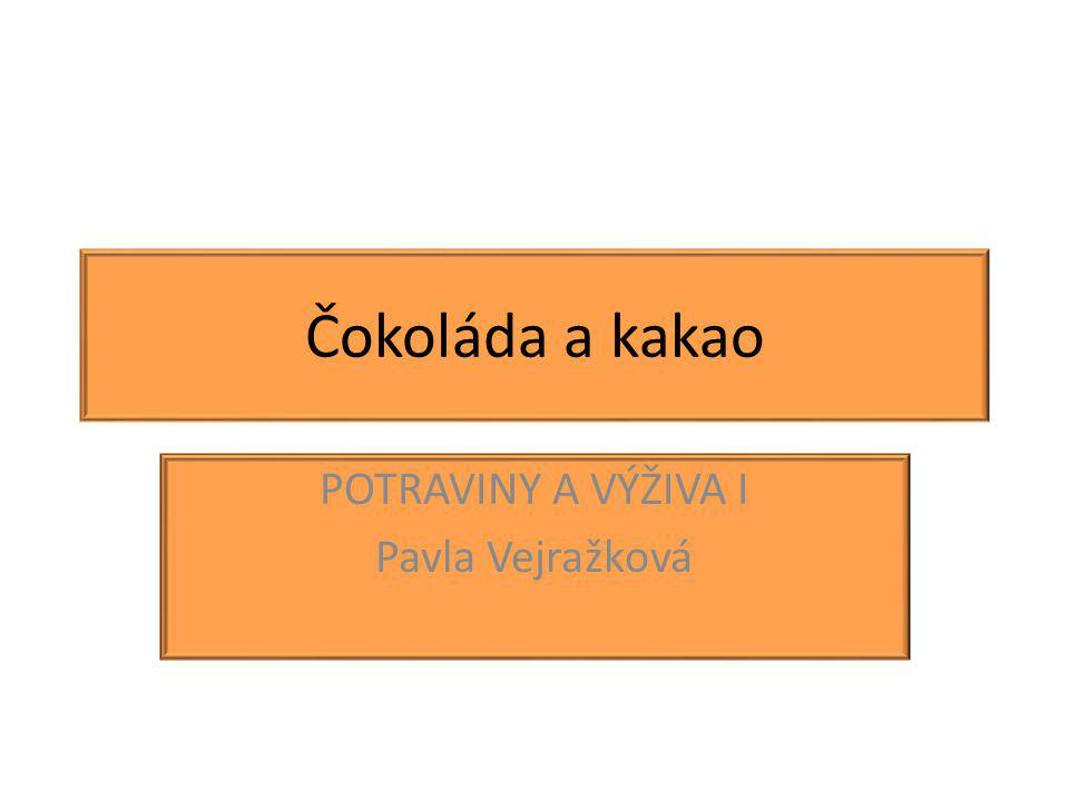 Čokoláda a kakao POTRAVINY A VÝŽIVA I Pavla Vejražková