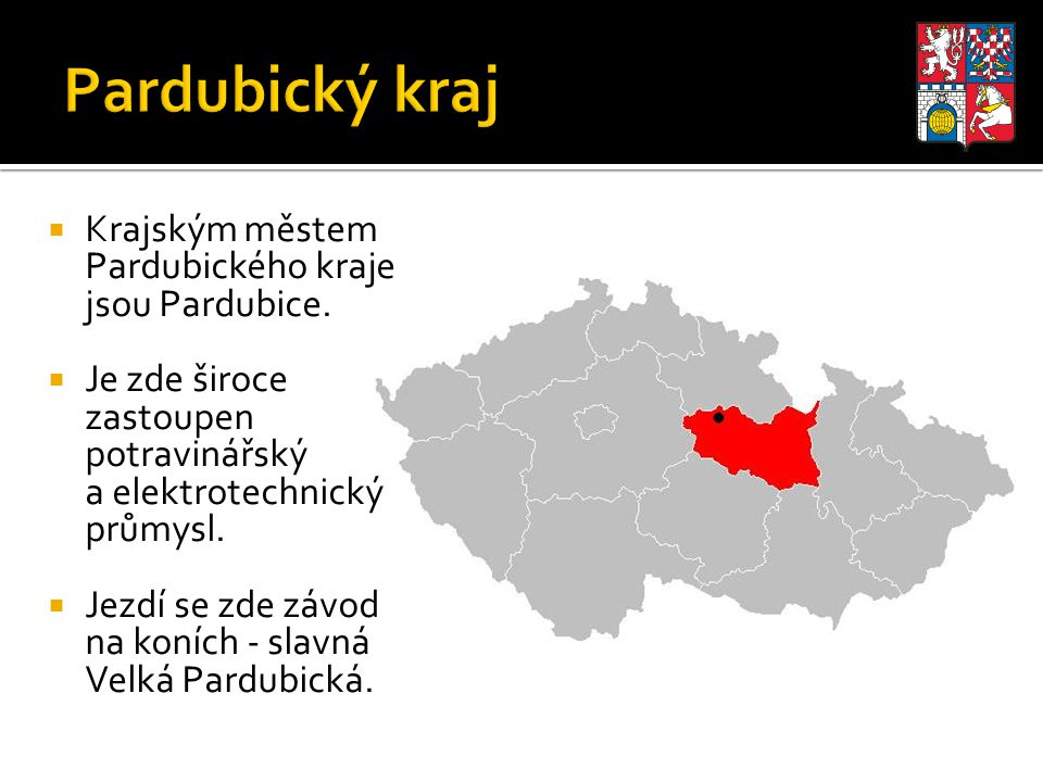  Krajským městem Pardubického kraje jsou Pardubice.  Je zde široce zastoupen potravinářský a elektrotechnický průmysl.  Jezdí se zde závod na koníc