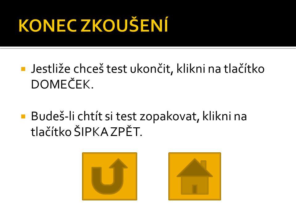  Jestliže chceš test ukončit, klikni na tlačítko DOMEČEK.  Budeš-li chtít si test zopakovat, klikni na tlačítko ŠIPKA ZPĚT.