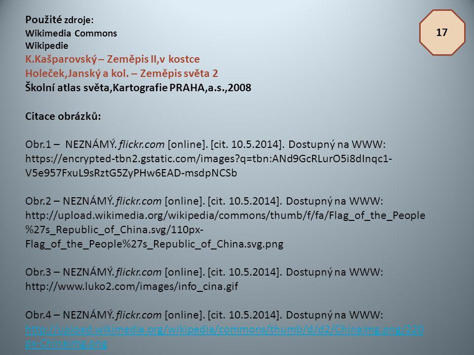 Použité zdroje: Wikimedia Commons Wikipedie K.Kašparovský – Zeměpis II,v kostce Holeček,Janský a kol. – Zeměpis světa 2 Školní atlas světa,Kartografie