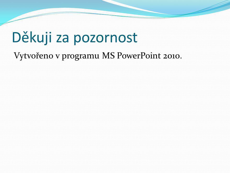 Děkuji za pozornost Vytvořeno v programu MS PowerPoint 2010.