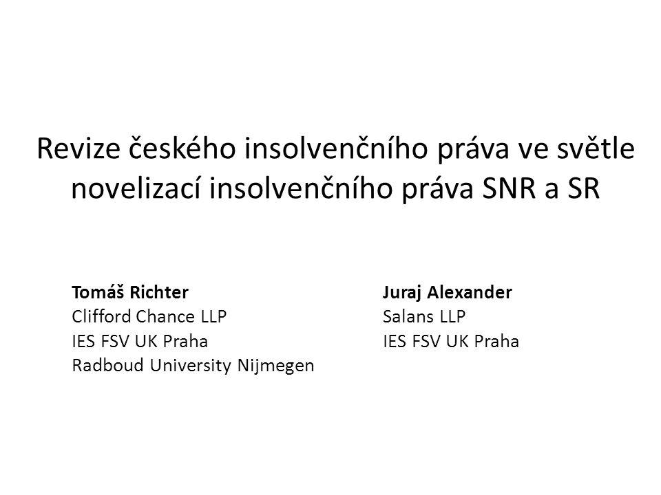Revize českého insolvenčního práva ve světle novelizací insolvenčního práva SNR a SR Tomáš Richter Clifford Chance LLP IES FSV UK Praha Radboud Univer