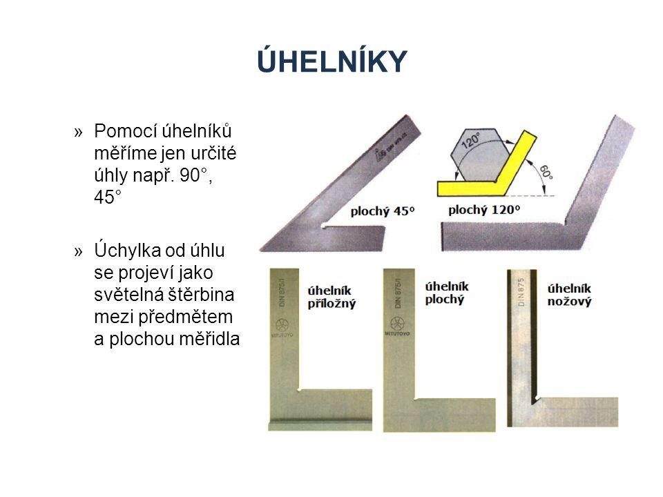 ÚHELNÍKY »Pomocí úhelníků měříme jen určité úhly např. 90°, 45° »Úchylka od úhlu se projeví jako světelná štěrbina mezi předmětem a plochou měřidla