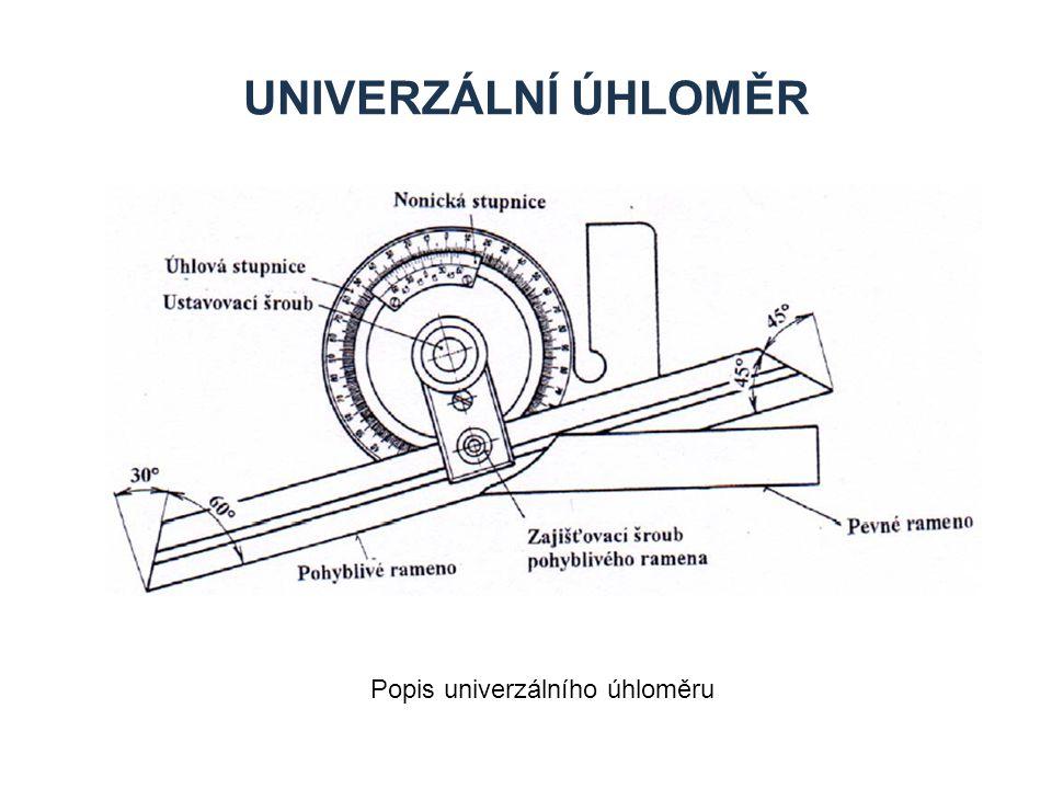 UNIVERZÁLNÍ ÚHLOMĚR »Univerzální úhloměry mají kruhovou stupnici s úhlovým dělením 4x90° »Nonius umožňuje měření s přesností 5 úhlových minut »Nejprve se odečte údaj ve stupních a pak na noniu úhlové minuty Univerzální úhloměry