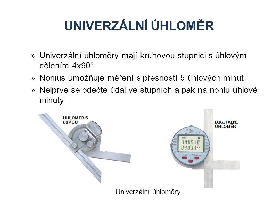 UNIVERZÁLNÍ ÚHLOMĚR »Univerzální úhloměry mají kruhovou stupnici s úhlovým dělením 4x90° »Nonius umožňuje měření s přesností 5 úhlových minut »Nejprve