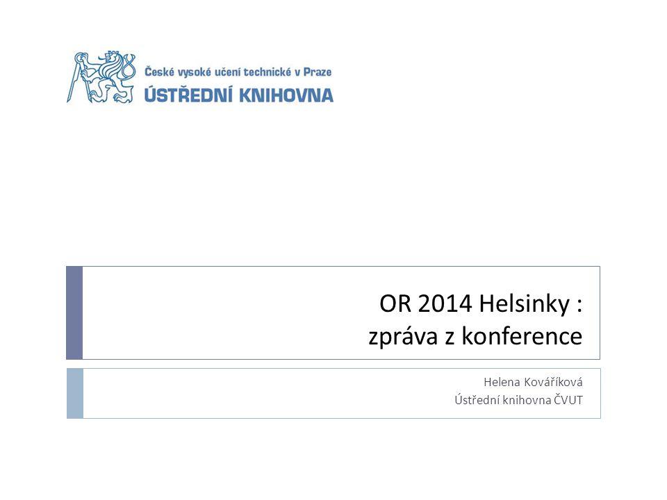 OR 2014 Helsinky : zpráva z konference Helena Kováříková Ústřední knihovna ČVUT