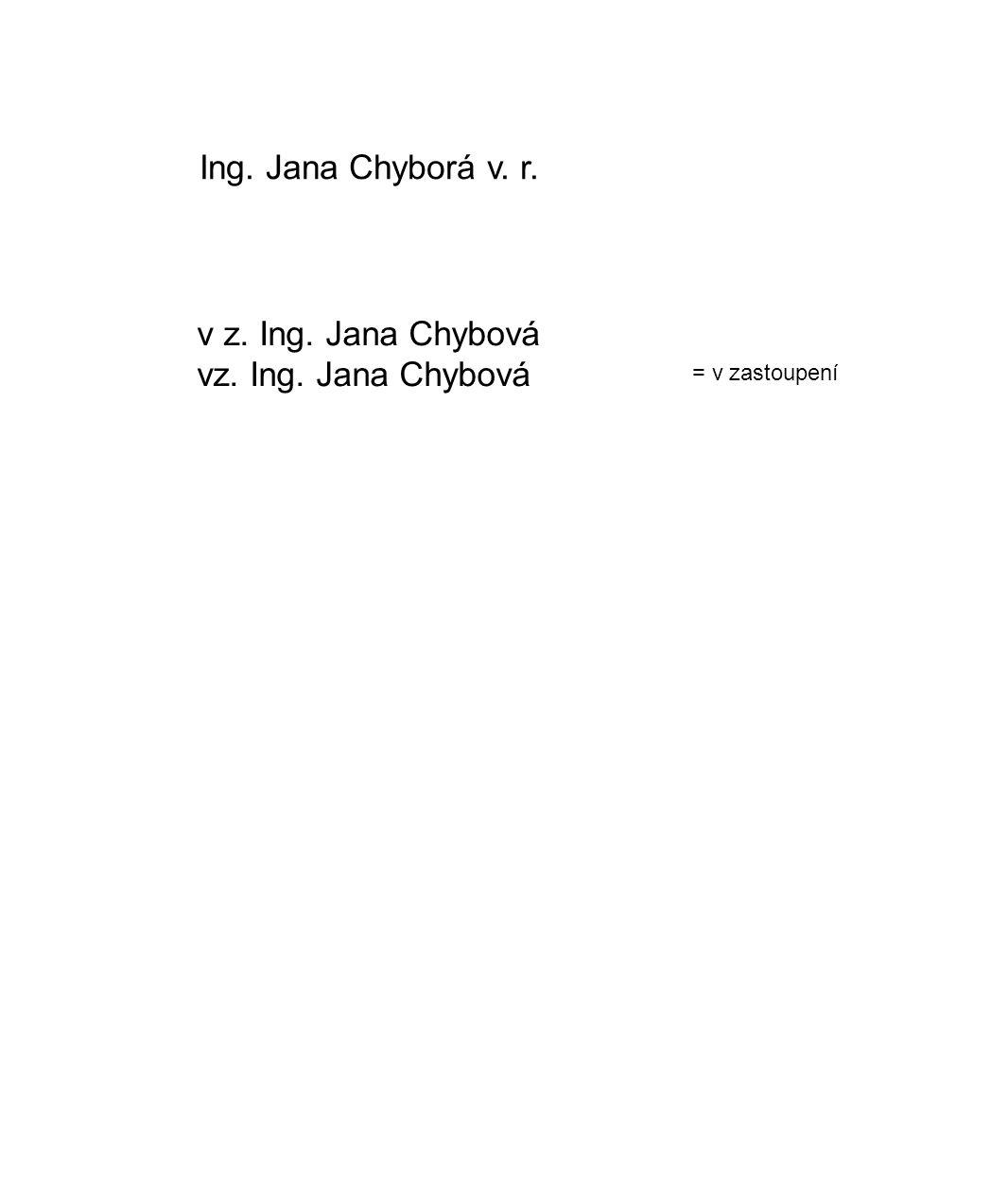 Ing. Jana Chyborá v. r. v z. Ing. Jana Chybová = v zastoupení