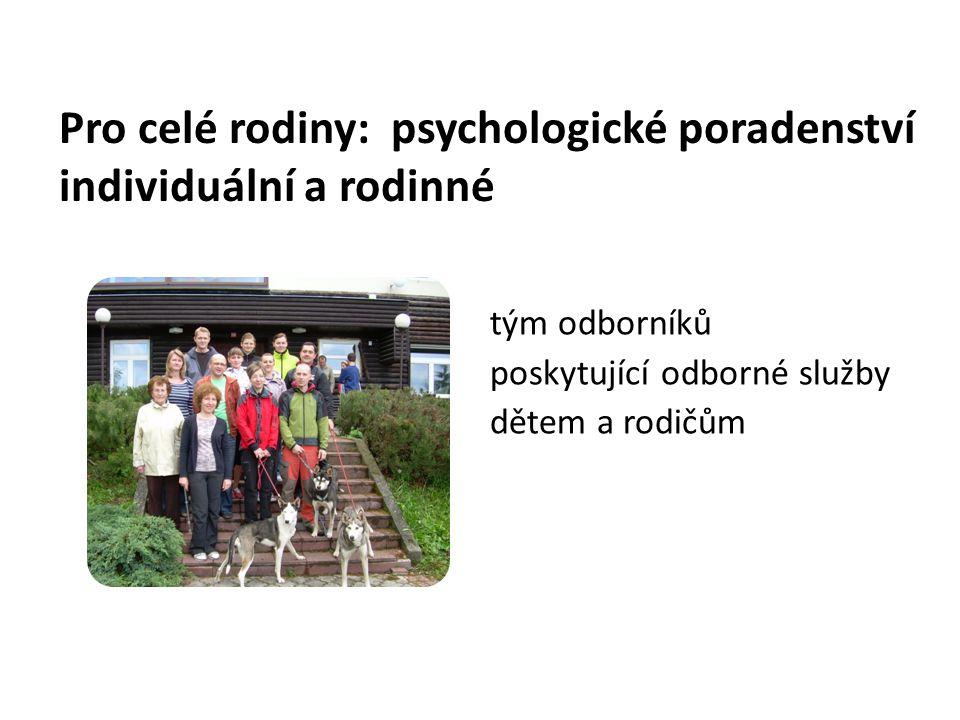 Pro celé rodiny: psychologické poradenství individuální a rodinné tým odborníků poskytující odborné služby dětem a rodičům