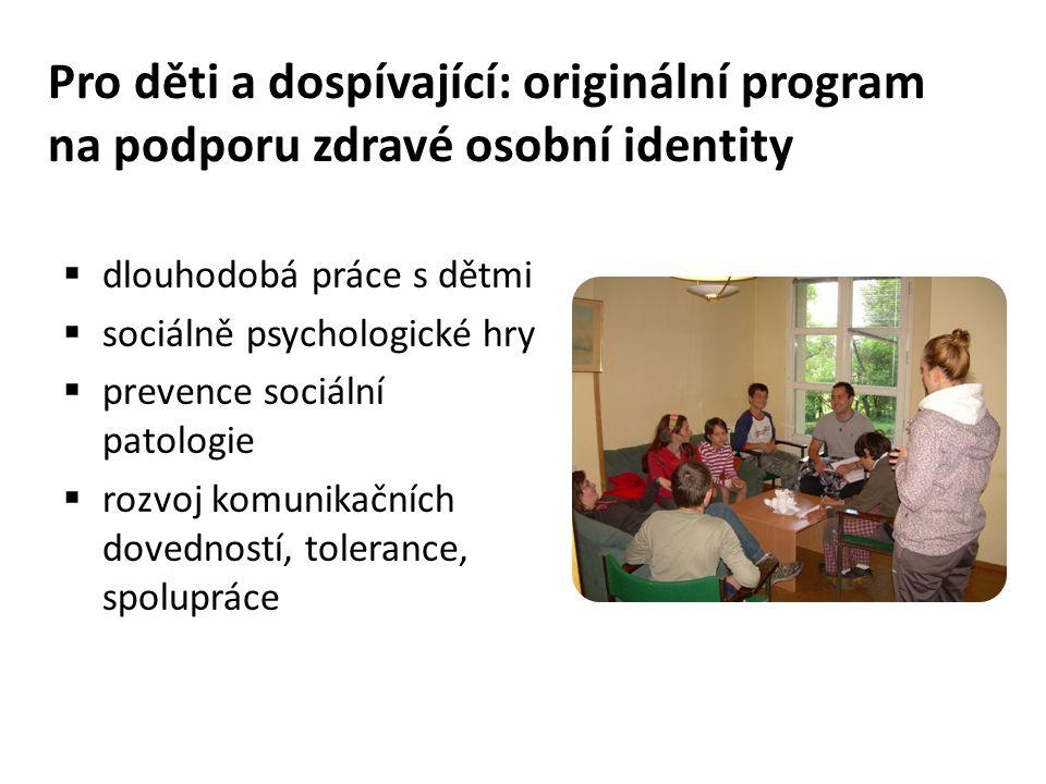 Pro děti a dospívající: originální program na podporu zdravé osobní identity  dlouhodobá práce s dětmi  sociálně psychologické hry  prevence sociální patologie  rozvoj komunikačních dovedností, tolerance, spolupráce