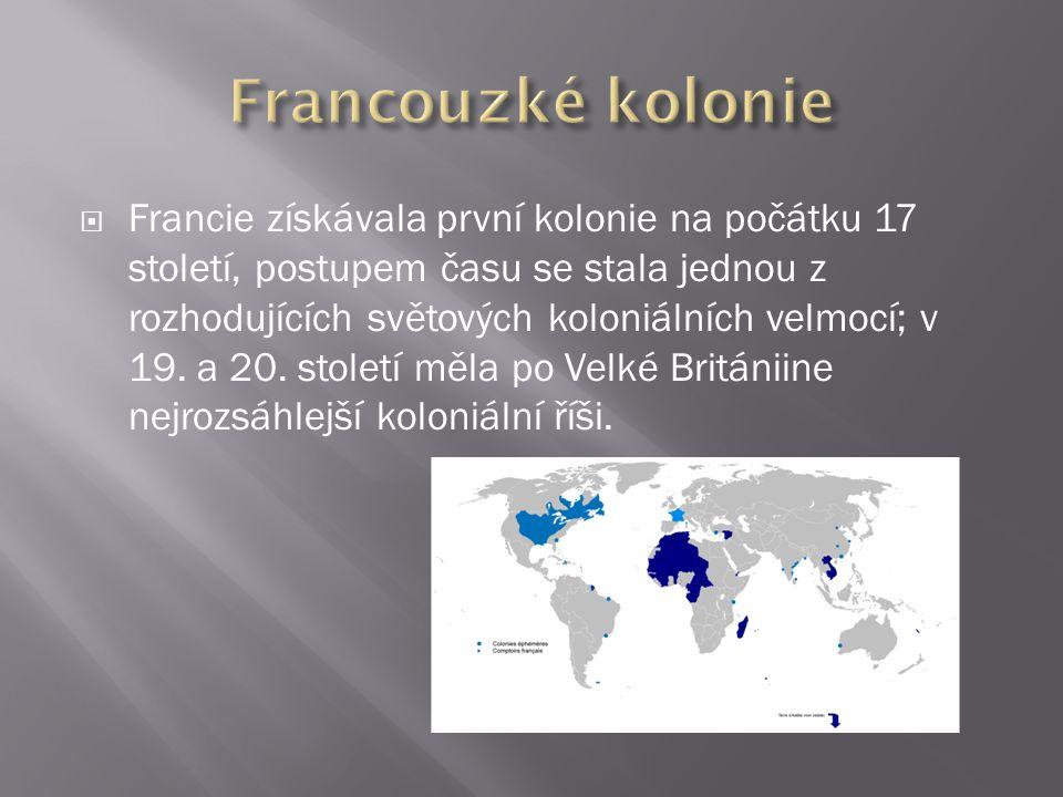  Francie získávala první kolonie na počátku 17 století, postupem času se stala jednou z rozhodujících světových koloniálních velmocí; v 19. a 20. sto