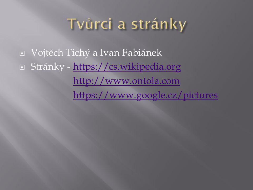  Vojtěch Tichý a Ivan Fabiánek  Stránky - https://cs.wikipedia.orghttps://cs.wikipedia.org http://www.ontola.com https://www.google.cz/pictures