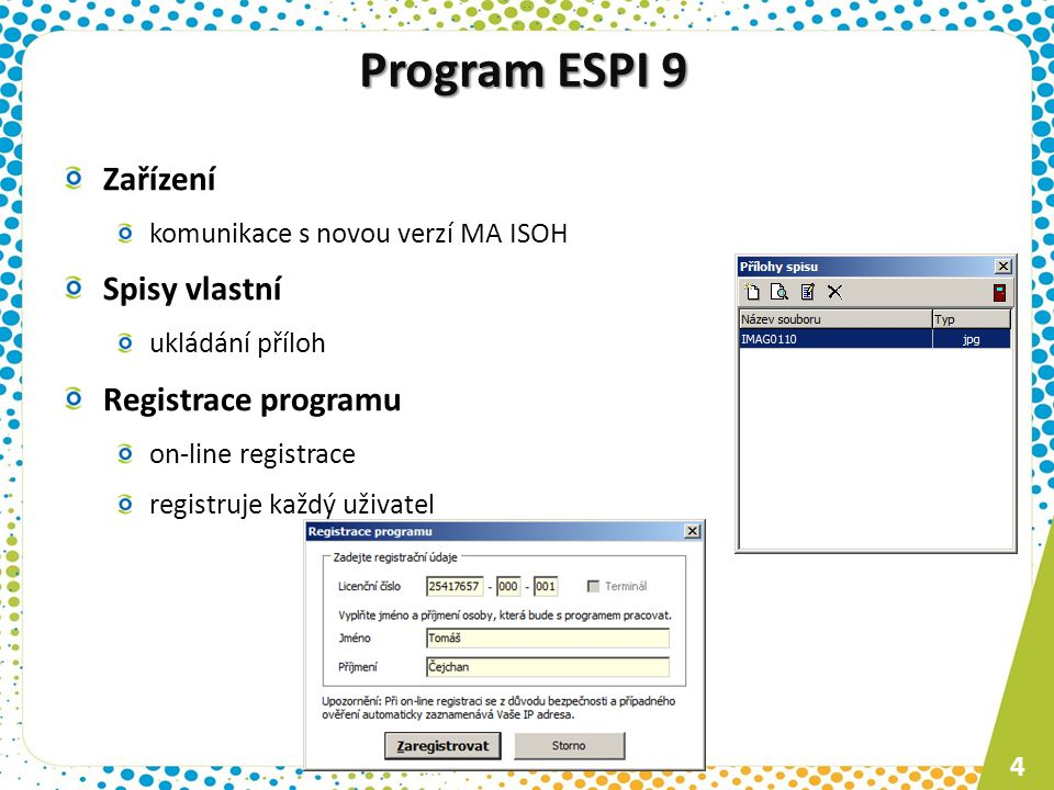 Program ESPI 9 Zařízení komunikace s novou verzí MA ISOH Spisy vlastní ukládání příloh Registrace programu on-line registrace registruje každý uživate