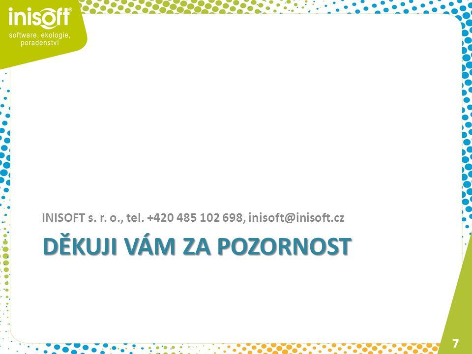 DĚKUJI VÁM ZA POZORNOST INISOFT s. r. o., tel. +420 485 102 698, inisoft@inisoft.cz 7