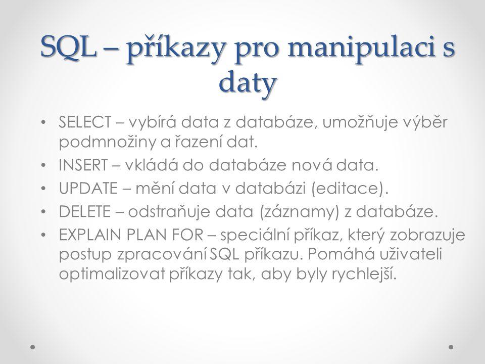 SQL – příkazy pro manipulaci s daty SELECT – vybírá data z databáze, umožňuje výběr podmnožiny a řazení dat. INSERT – vkládá do databáze nová data. UP