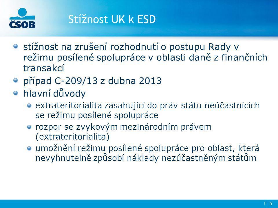 Stížnost UK k ESD stížnost na zrušení rozhodnutí o postupu Rady v režimu posílené spolupráce v oblasti daně z finančních transakcí případ C-209/13 z dubna 2013 hlavní důvody extrateritorialita zasahující do práv státu neúčastnících se režimu posílené spolupráce rozpor se zvykovým mezinárodním právem (extrateritorialita) umožnění režimu posílené spolupráce pro oblast, která nevyhnutelně způsobí náklady nezúčastněným státům l 3