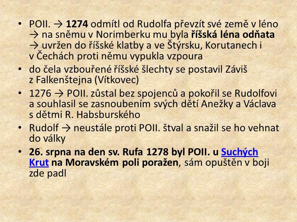 POII. → 1274 odmítl od Rudolfa převzít své země v léno → na sněmu v Norimberku mu byla říšská léna odňata → uvržen do říšské klatby a ve Štýrsku, Koru