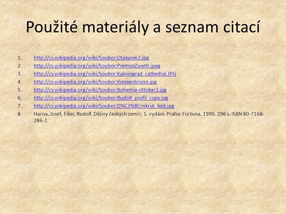 Použité materiály a seznam citací 1.http://cs.wikipedia.org/wiki/Soubor:Otakarek2.jpghttp://cs.wikipedia.org/wiki/Soubor:Otakarek2.jpg 2.http://cs.wik