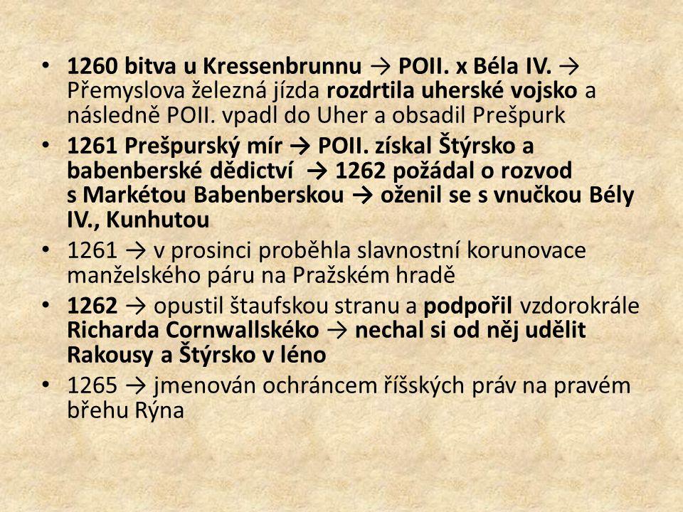 1260 bitva u Kressenbrunnu → POII. x Béla IV. → Přemyslova železná jízda rozdrtila uherské vojsko a následně POII. vpadl do Uher a obsadil Prešpurk 12