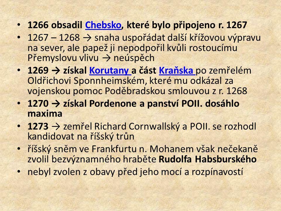 1266 obsadil Chebsko, které bylo připojeno r. 1267Chebsko 1267 – 1268 → snaha uspořádat další křížovou výpravu na sever, ale papež ji nepodpořil kvůli