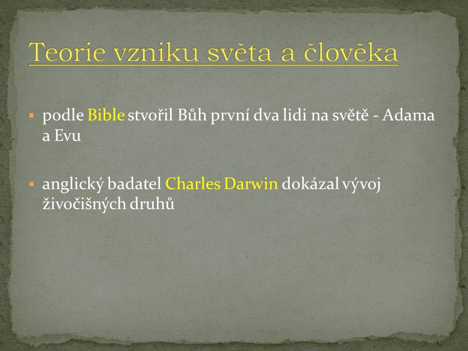  podle Bible stvořil Bůh první dva lidi na světě - Adama a Evu  anglický badatel Charles Darwin dokázal vývoj živočišných druhů