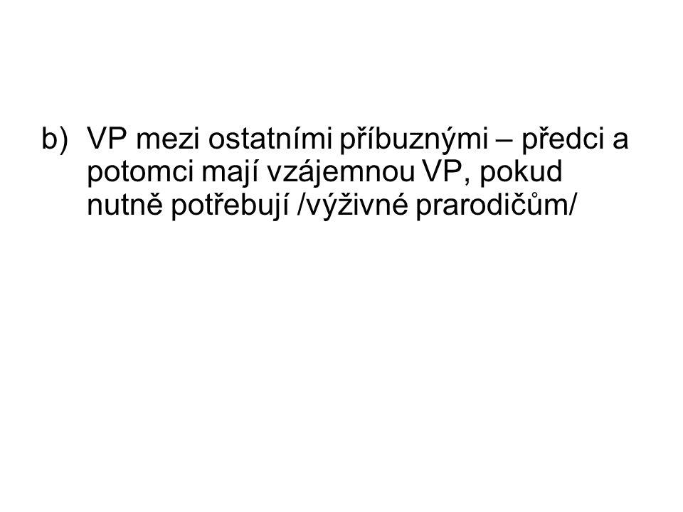 b)VP mezi ostatními příbuznými – předci a potomci mají vzájemnou VP, pokud nutně potřebují /výživné prarodičům/