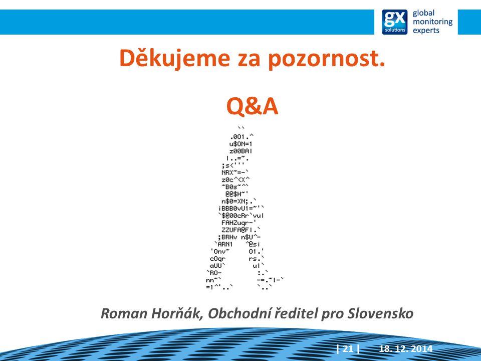 Děkujeme za pozornost. Q&A 18. 12. 2014| 21 | Roman Horňák, Obchodní ředitel pro Slovensko