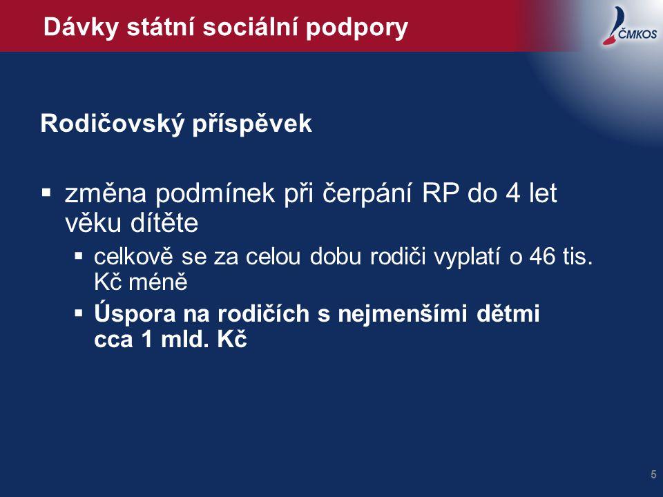 Dávky státní sociální podpory Rodičovský příspěvek  změna podmínek při čerpání RP do 4 let věku dítěte  celkově se za celou dobu rodiči vyplatí o 46