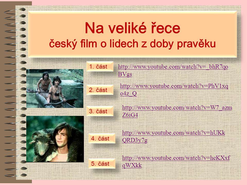 Dějiny udatného českého národa http://dejiny.ceskatelevize.cz/208552116230002/ Díl 2. Pravěcí zemědělci