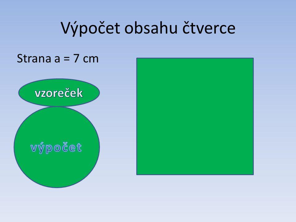 Výpočet obsahu čtverce Strana a = 7 cm S = a. a S = 7. 7 S = 49 cm 2