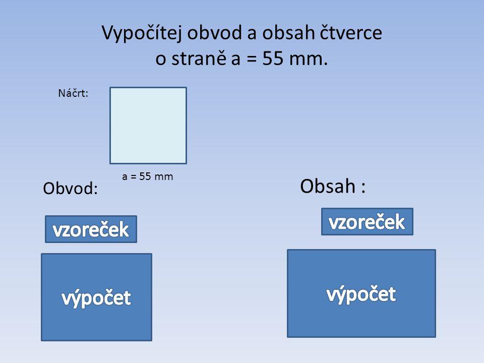 Vypočítej obvod a obsah čtverce o straně a = 55 mm.