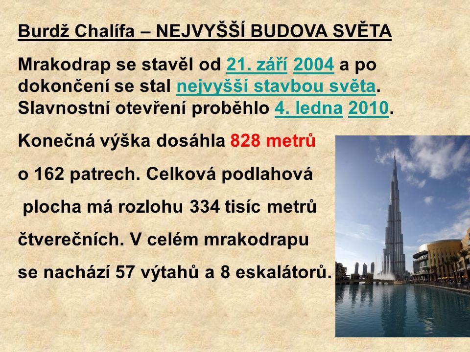Burdž Chalífa – NEJVYŠŠÍ BUDOVA SVĚTA Mrakodrap se stavěl od 21. září 2004 a po dokončení se stal nejvyšší stavbou světa. Slavnostní otevření proběhlo
