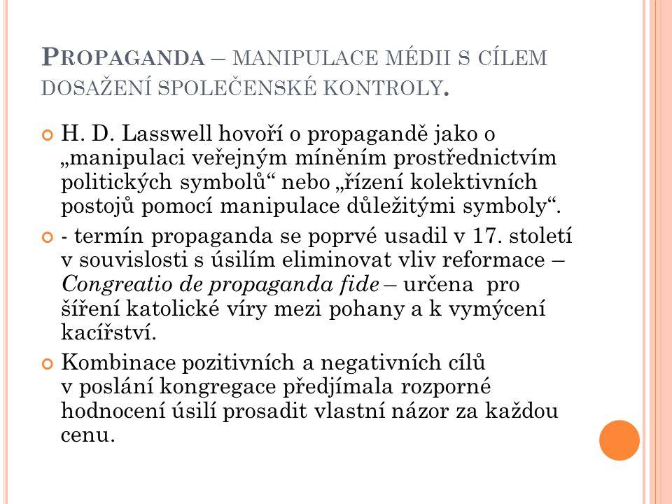 """P ROPAGANDA – MANIPULACE MÉDII S CÍLEM DOSAŽENÍ SPOLEČENSKÉ KONTROLY. H. D. Lasswell hovoří o propagandě jako o """"manipulaci veřejným míněním prostředn"""