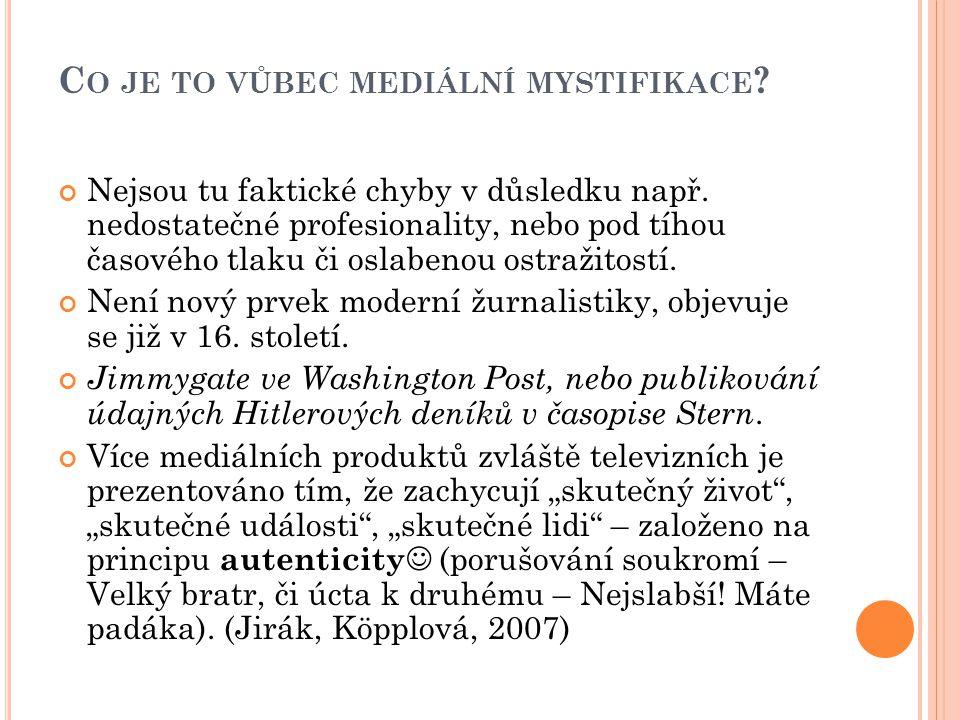 C O JE TO VŮBEC MEDIÁLNÍ MYSTIFIKACE ? Nejsou tu faktické chyby v důsledku např. nedostatečné profesionality, nebo pod tíhou časového tlaku či oslaben