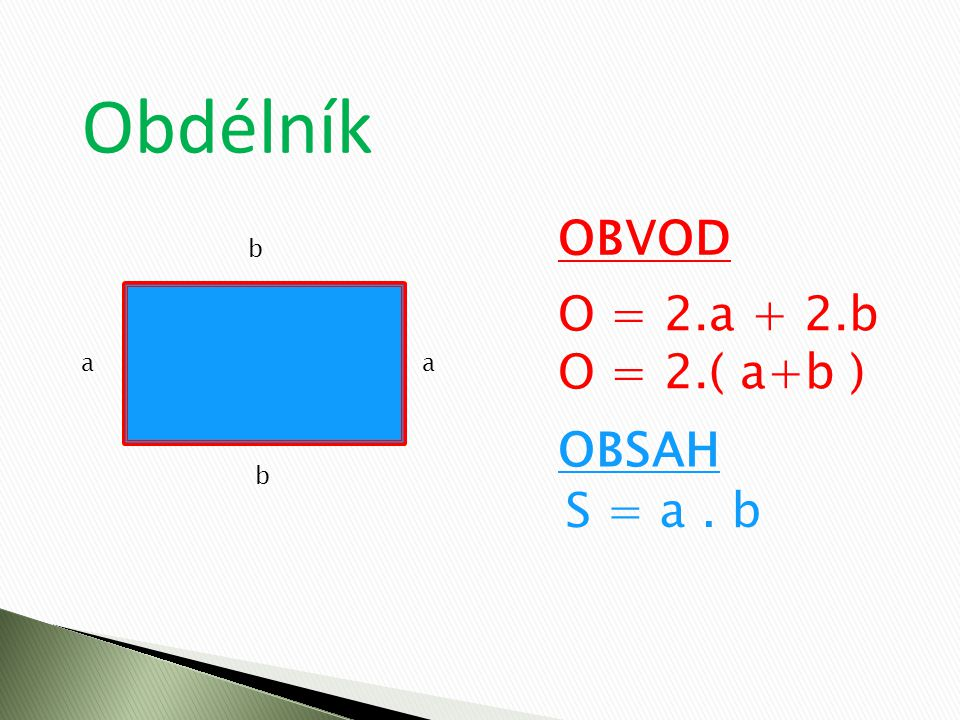 Obdélník OBVOD O = 2.a + 2.b O = 2.( a+b ) OBSAH S = a. b aa b b