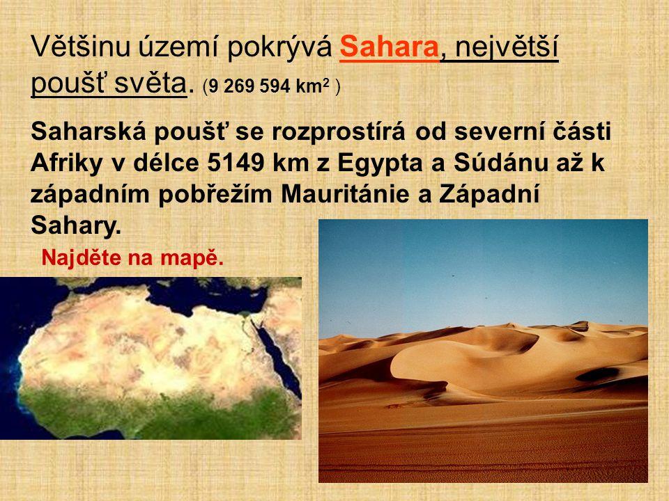 Většinu území pokrývá Sahara, největší poušť světa. (9 269 594 km 2 ) Saharská poušť se rozprostírá od severní části Afriky v délce 5149 km z Egypta a