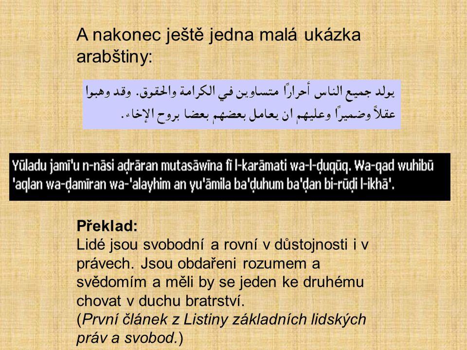 A nakonec ještě jedna malá ukázka arabštiny: Přepis: Překlad: Lidé jsou svobodní a rovní v důstojnosti i v právech. Jsou obdařeni rozumem a svědomím a